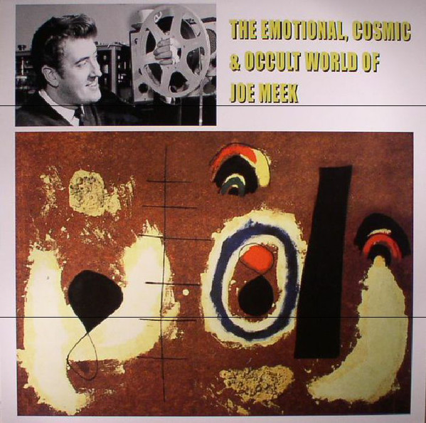 The Emotional, Cosmic & Occult World Of Joe Meek